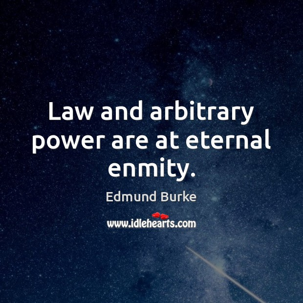 Law and arbitrary power are at eternal enmity. Image