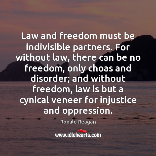 Image, Law and freedom must be indivisible partners. For without law, there can