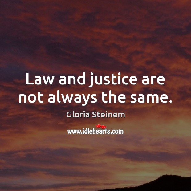Law and justice are not always the same. Image
