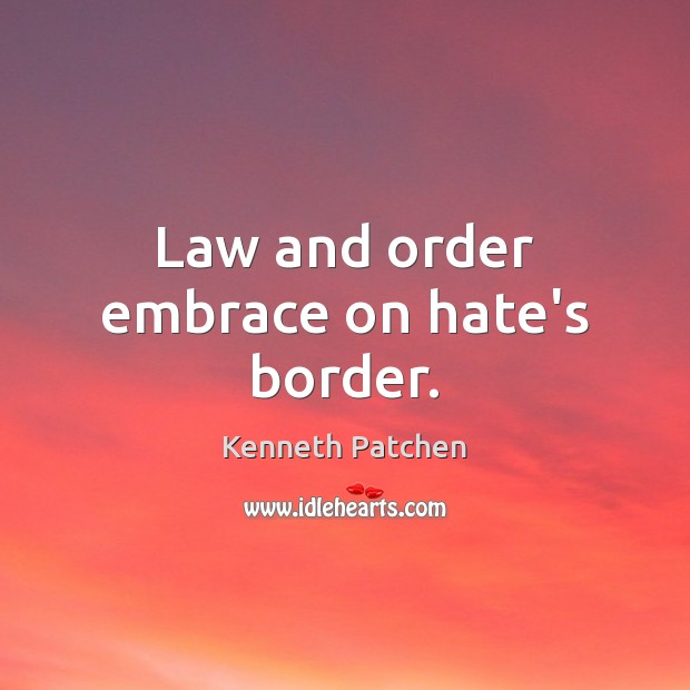 Law and order embrace on hate's border. Image