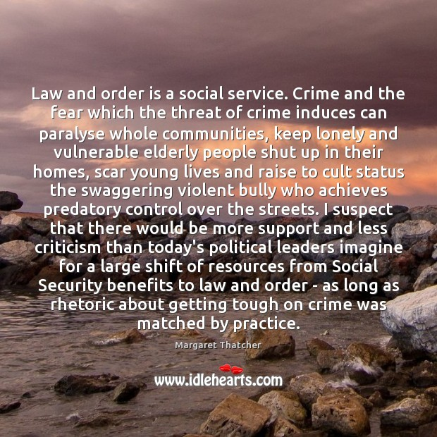 Law and order is a social service. Crime and the fear which Margaret Thatcher Picture Quote