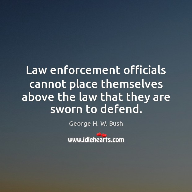 Image, Law enforcement officials cannot place themselves above the law that they are