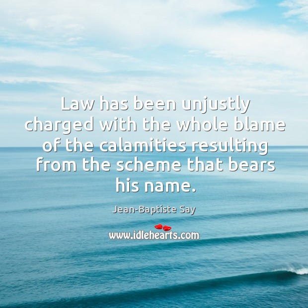 Law has been unjustly charged with the whole blame of the calamities Image