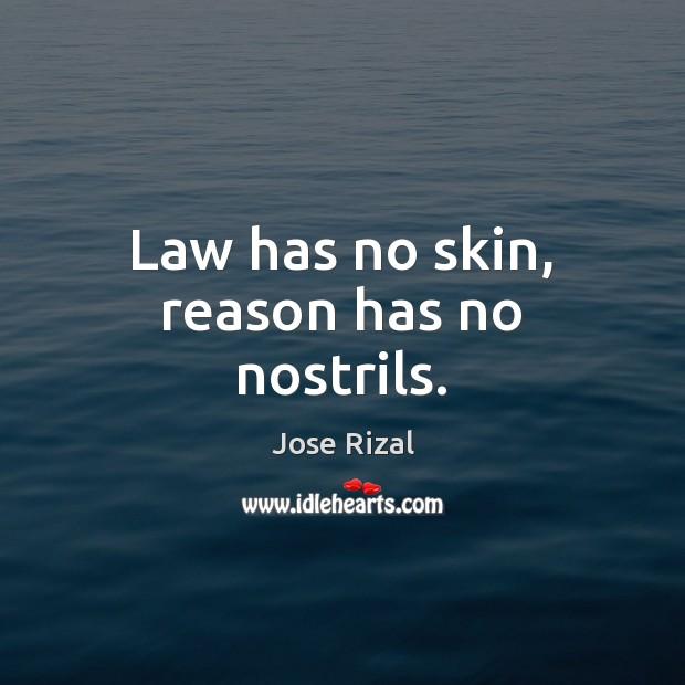 Law has no skin, reason has no nostrils. Jose Rizal Picture Quote