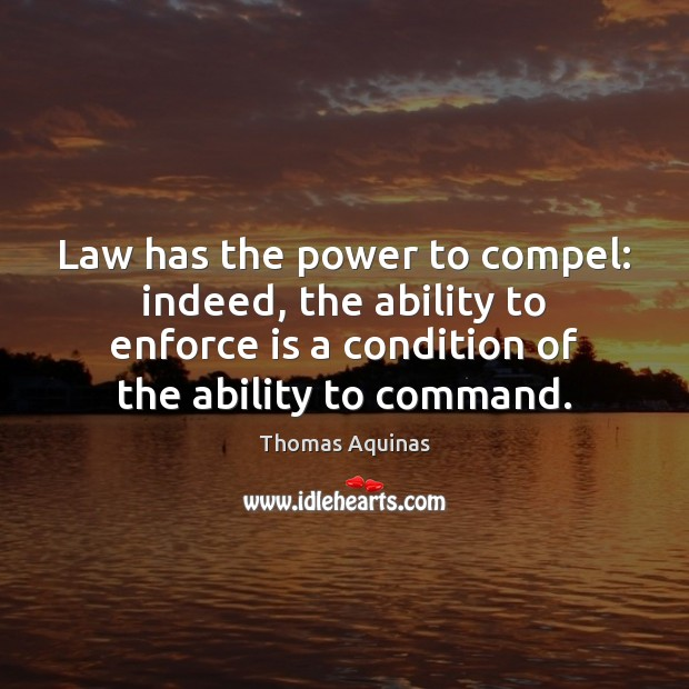Image, Law has the power to compel: indeed, the ability to enforce is