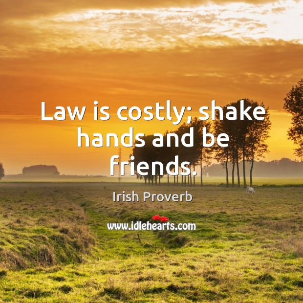 Image, Law is costly; shake hands and be friends.