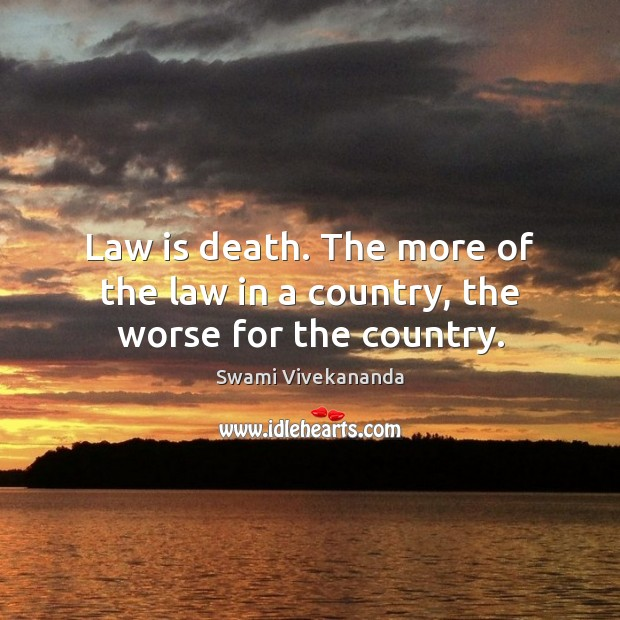 Law is death. The more of the law in a country, the worse for the country. Image