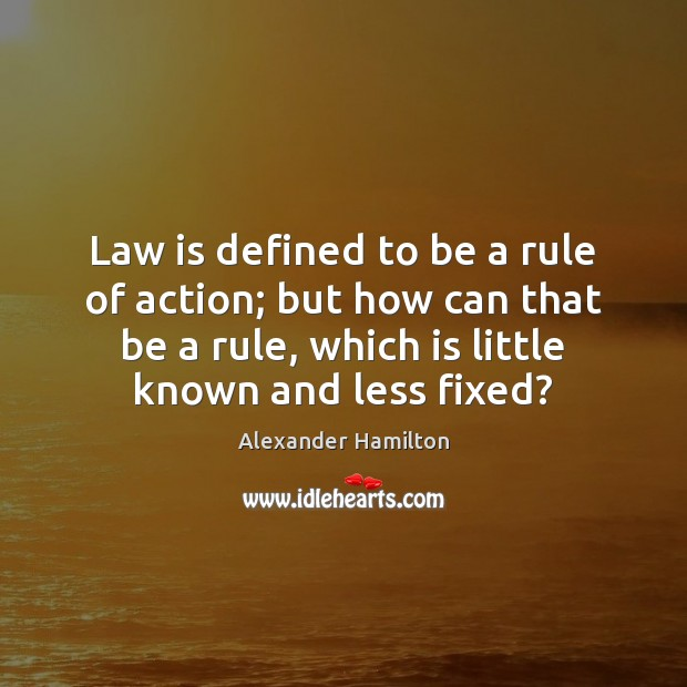 Image, Law is defined to be a rule of action; but how can
