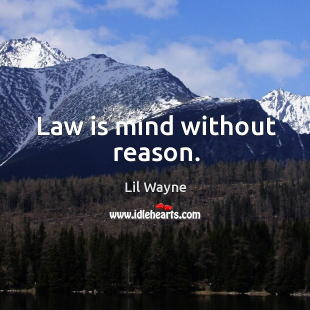Image, Law is mind without reason.