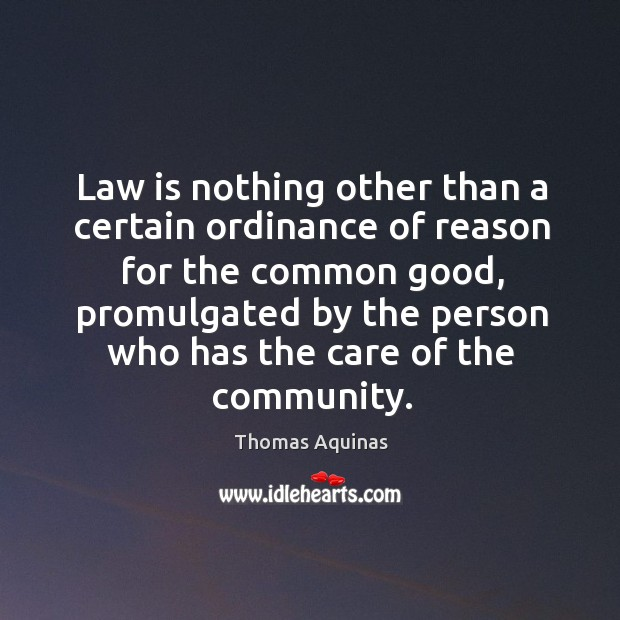 Image about Law is nothing other than a certain ordinance of reason for the common good, promulgated by