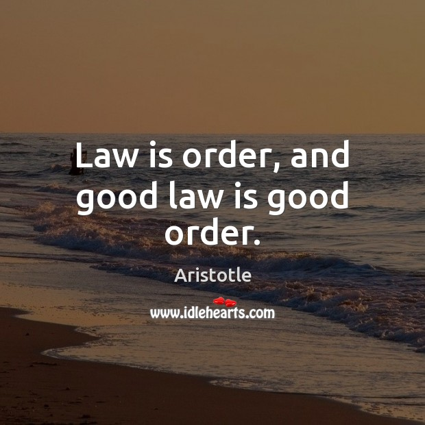 Law is order, and good law is good order. Image