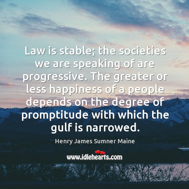 Law is stable; the societies we are speaking of are progressive. Henry James Sumner Maine Picture Quote