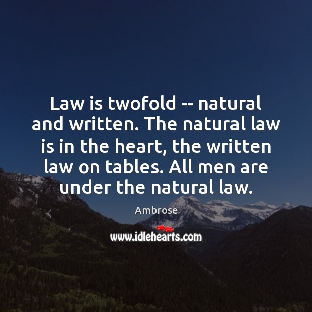 Image, Law is twofold — natural and written. The natural law is in