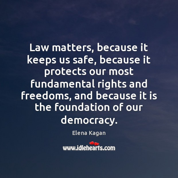 Law matters, because it keeps us safe, because it protects our most Image