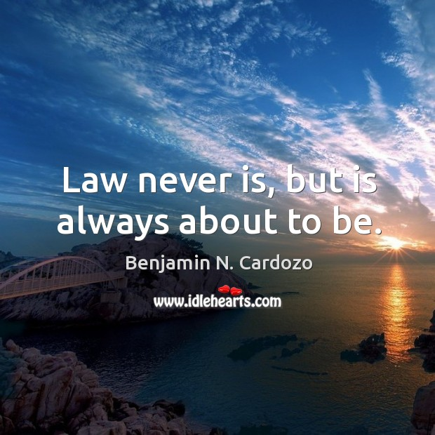 Image, Law never is, but is always about to be.
