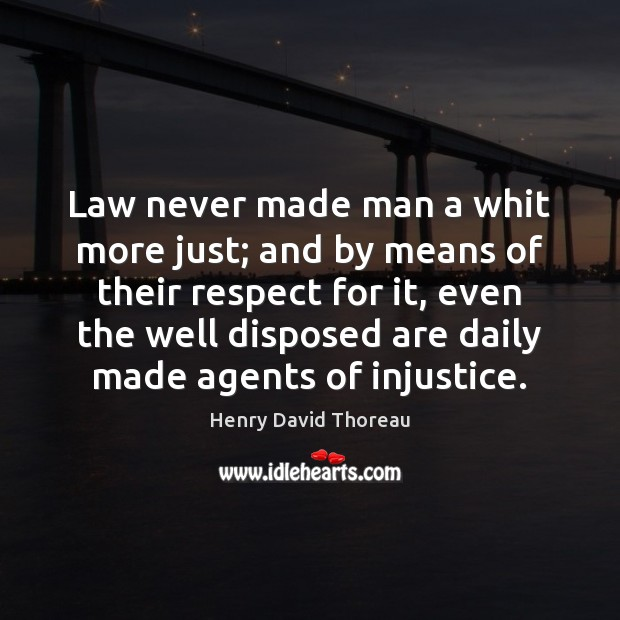 Law never made man a whit more just; and by means of Image