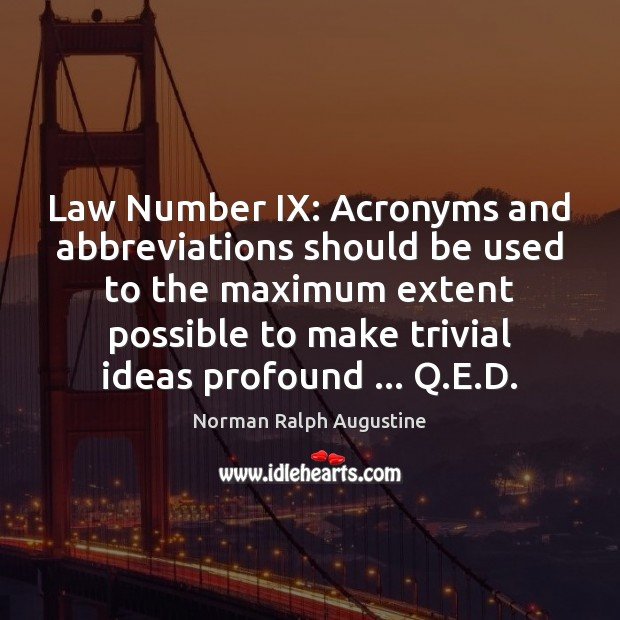 Law Number IX: Acronyms and abbreviations should be used to the maximum Norman Ralph Augustine Picture Quote