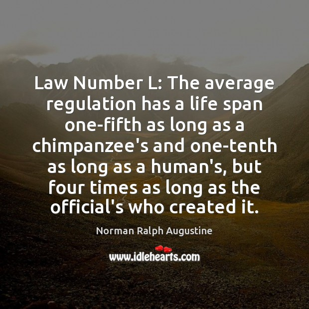 Law Number L: The average regulation has a life span one-fifth as Norman Ralph Augustine Picture Quote