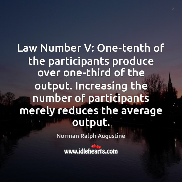 Law Number V: One-tenth of the participants produce over one-third of the Norman Ralph Augustine Picture Quote