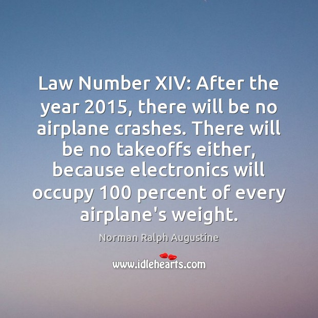 Law Number XIV: After the year 2015, there will be no airplane crashes. Norman Ralph Augustine Picture Quote