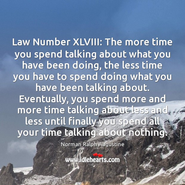 Law Number XLVIII: The more time you spend talking about what you Image