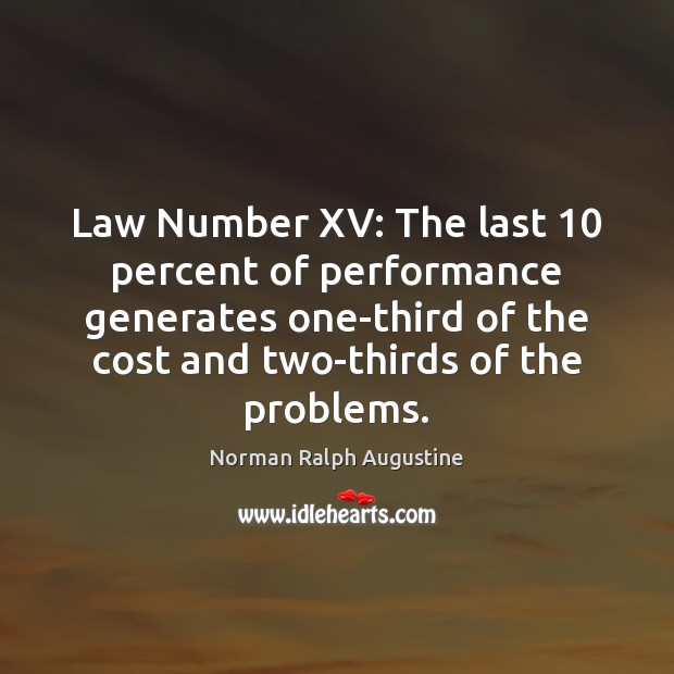 Law Number XV: The last 10 percent of performance generates one-third of the Norman Ralph Augustine Picture Quote