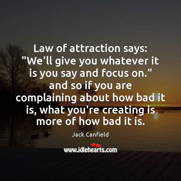 "Law of attraction says: ""We'll give you whatever it is you say Image"
