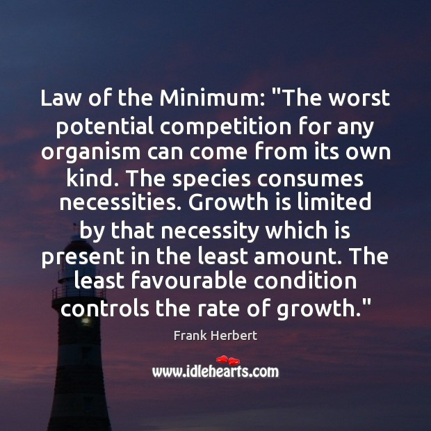 "Law of the Minimum: ""The worst potential competition for any organism can Image"