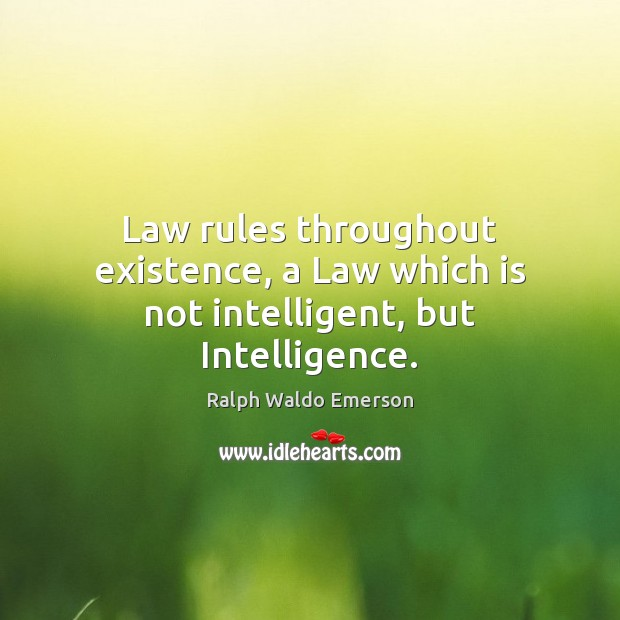 Law rules throughout existence, a Law which is not intelligent, but Intelligence. Image