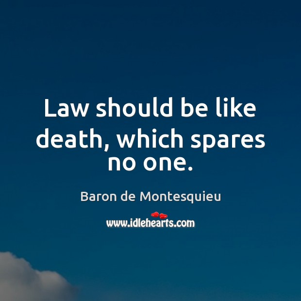 Law should be like death, which spares no one. Image