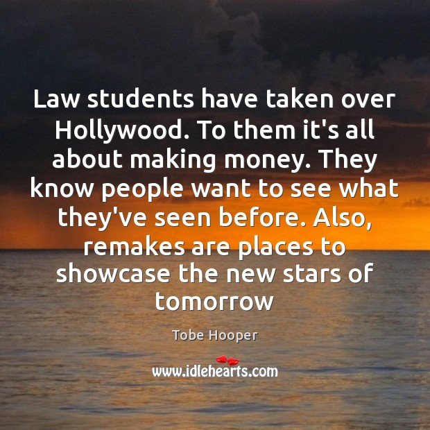 Law students have taken over Hollywood. To them it's all about making Tobe Hooper Picture Quote
