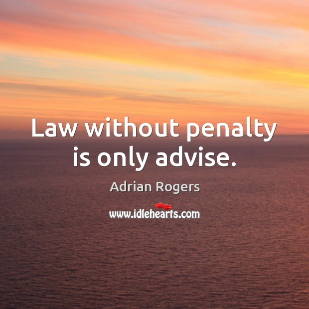 Image, Law without penalty is only advise.
