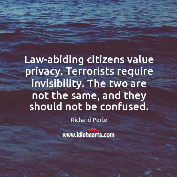 Law-abiding citizens value privacy. Terrorists require invisibility. Image