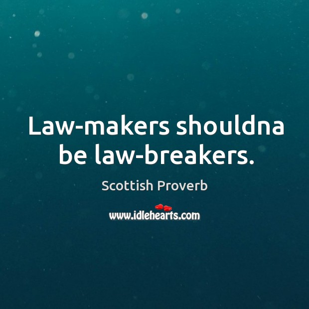 Law-makers shouldna be law-breakers. Scottish Proverbs Image