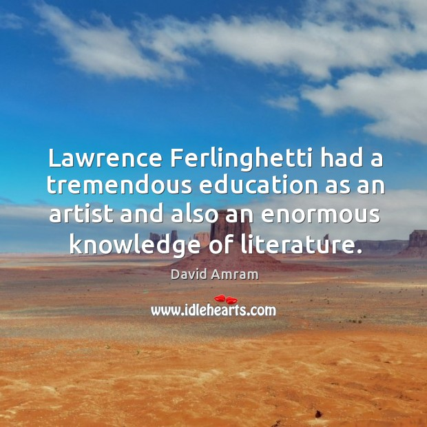 Lawrence ferlinghetti had a tremendous education as an artist and also an enormous knowledge of literature. Image