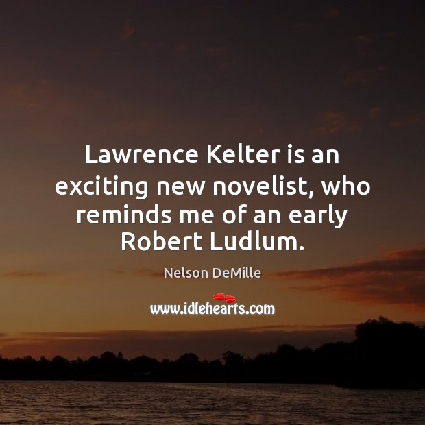 Lawrence Kelter is an exciting new novelist, who reminds me of an early Robert Ludlum. Nelson DeMille Picture Quote