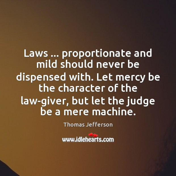 Image, Laws … proportionate and mild should never be dispensed with. Let mercy be