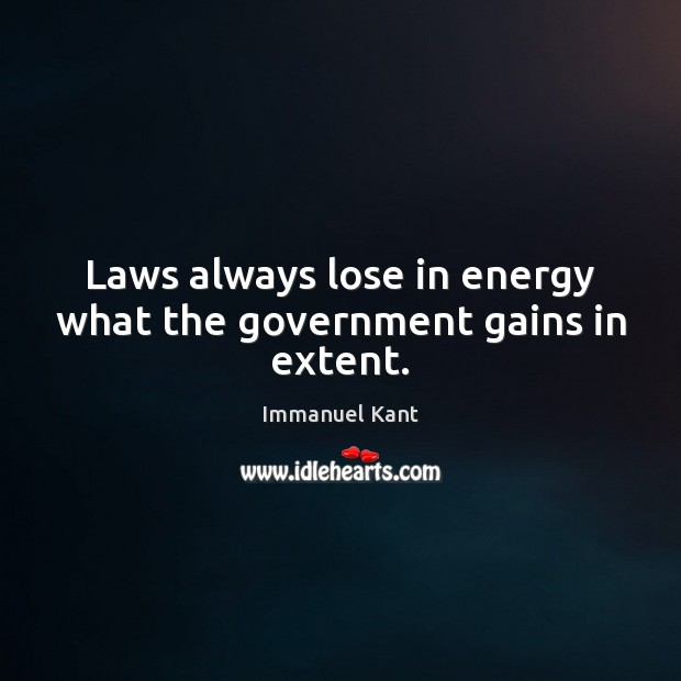 Laws always lose in energy what the government gains in extent. Image