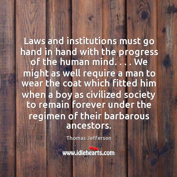 Image, Laws and institutions must go hand in hand with the progress of