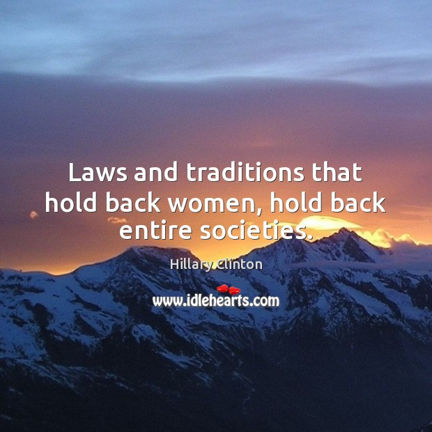 Image, Laws and traditions that hold back women, hold back entire societies.