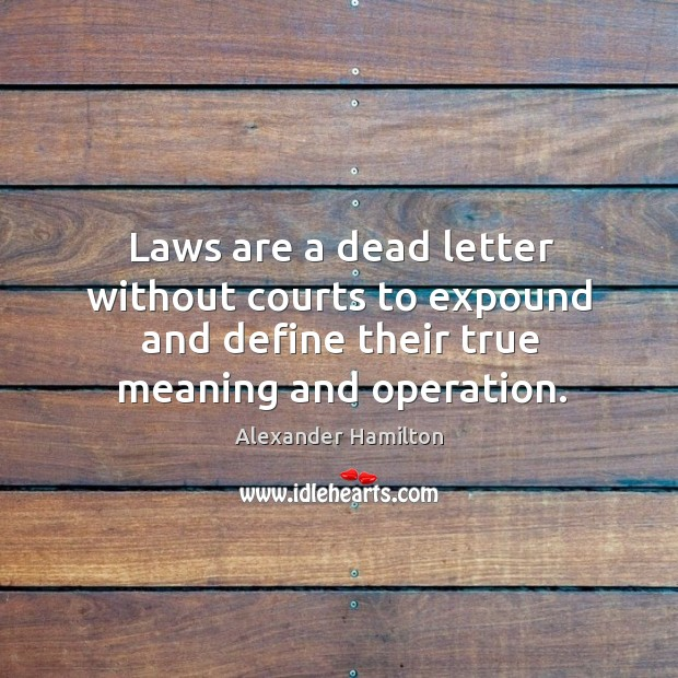 Image, Laws are a dead letter without courts to expound and define their