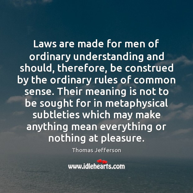 Laws are made for men of ordinary understanding and should, therefore, be Image