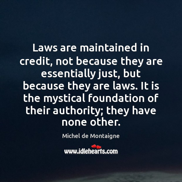 Laws are maintained in credit, not because they are essentially just, but Image