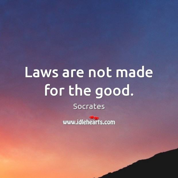 Laws are not made for the good. Socrates Picture Quote