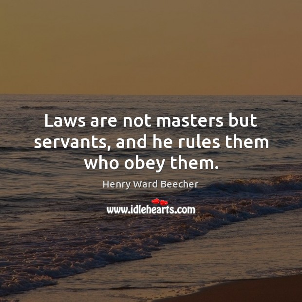 Laws are not masters but servants, and he rules them who obey them. Image