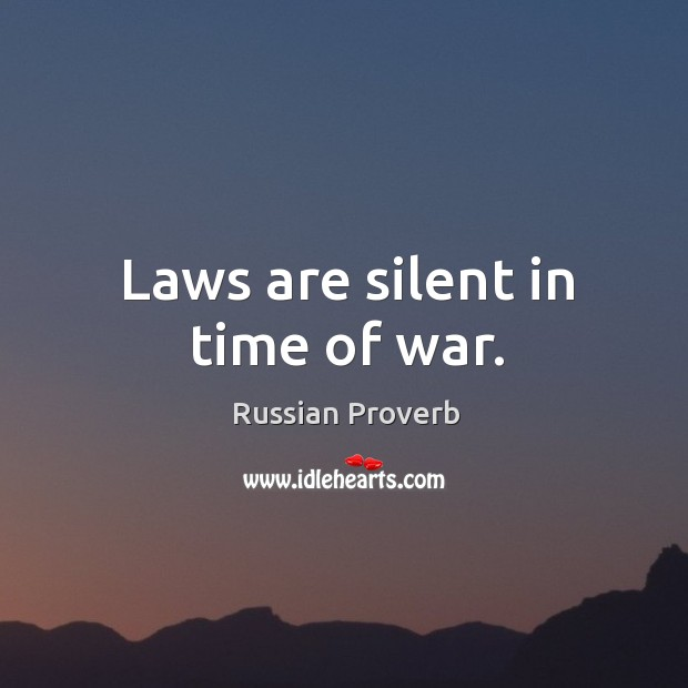Laws are silent in time of war. Russian Proverbs Image