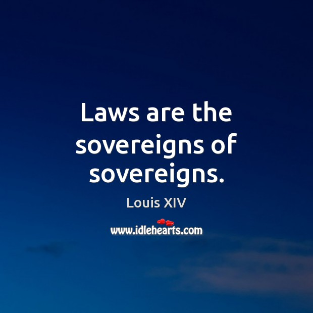 Laws are the sovereigns of sovereigns. Image