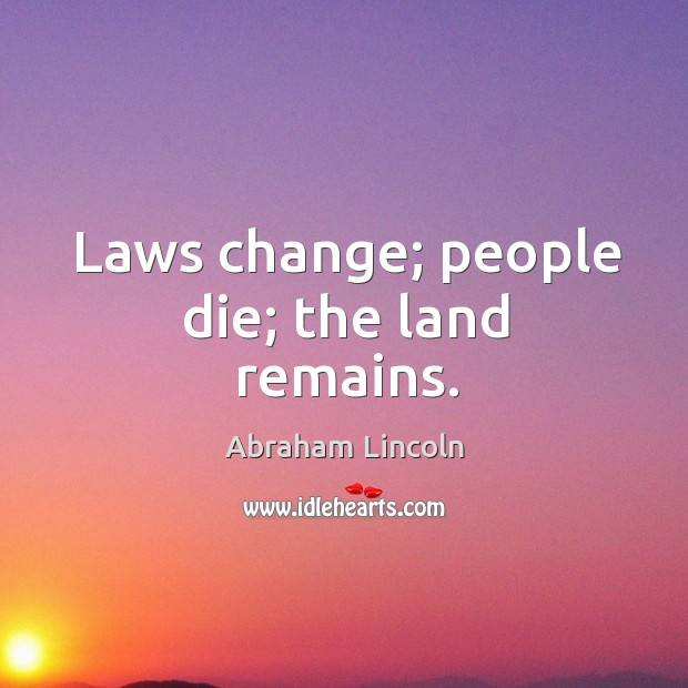 Image, Laws change; people die; the land remains.