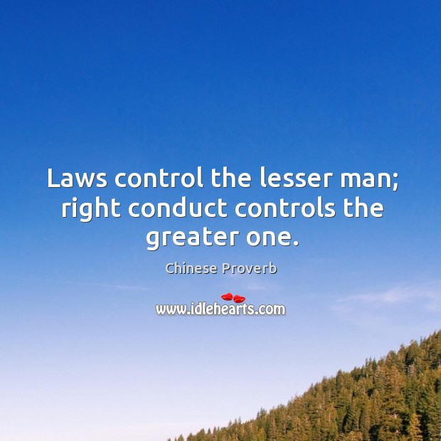 Image, Laws control the lesser man; right conduct controls the greater one.