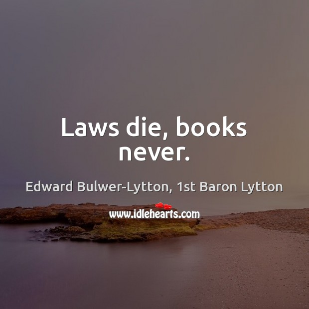 Laws die, books never. Image